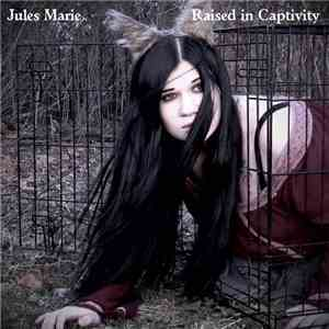 Jules Marie - Raised In Captivity