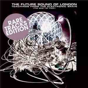 The Future Sound Of London - Teachings  From The Electronic Brain (The Best ...