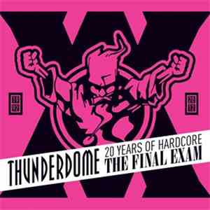 Various - Thunderdome - The Final Exam - 20 Years Of Hardcore